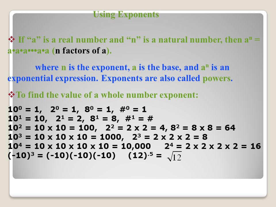 Using Exponents  If a is a real number and n is a natural number, then a n = aaaaa (n factors of a).