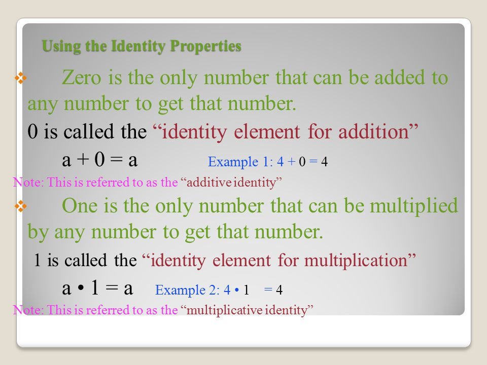 Using the Identity Properties  Zero is the only number that can be added to any number to get that number.