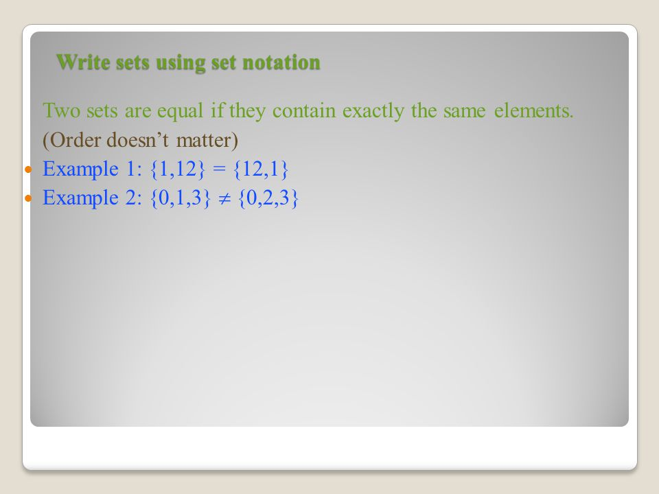 Write sets using set notation Two sets are equal if they contain exactly the same elements.