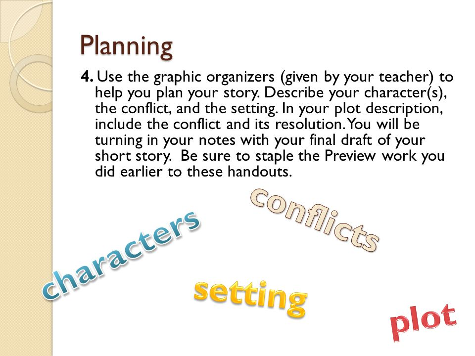 Planning 4. Use the graphic organizers (given by your teacher) to help you plan your story.