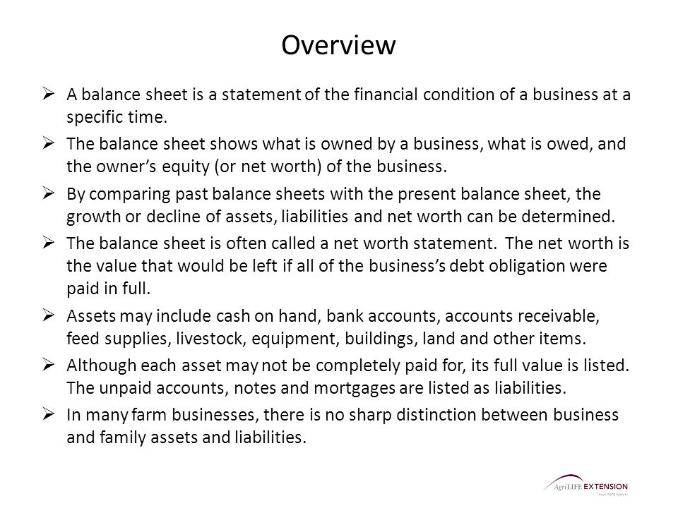 Overview  A balance sheet is a statement of the financial condition of a business at a specific time.