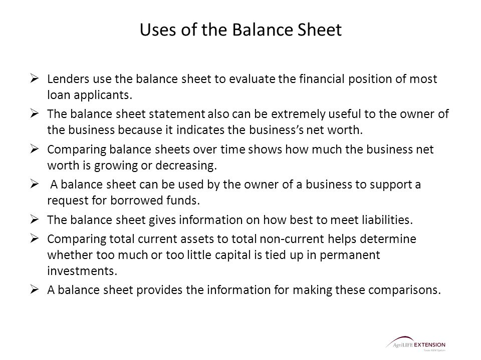 Uses of the Balance Sheet  Lenders use the balance sheet to evaluate the financial position of most loan applicants.