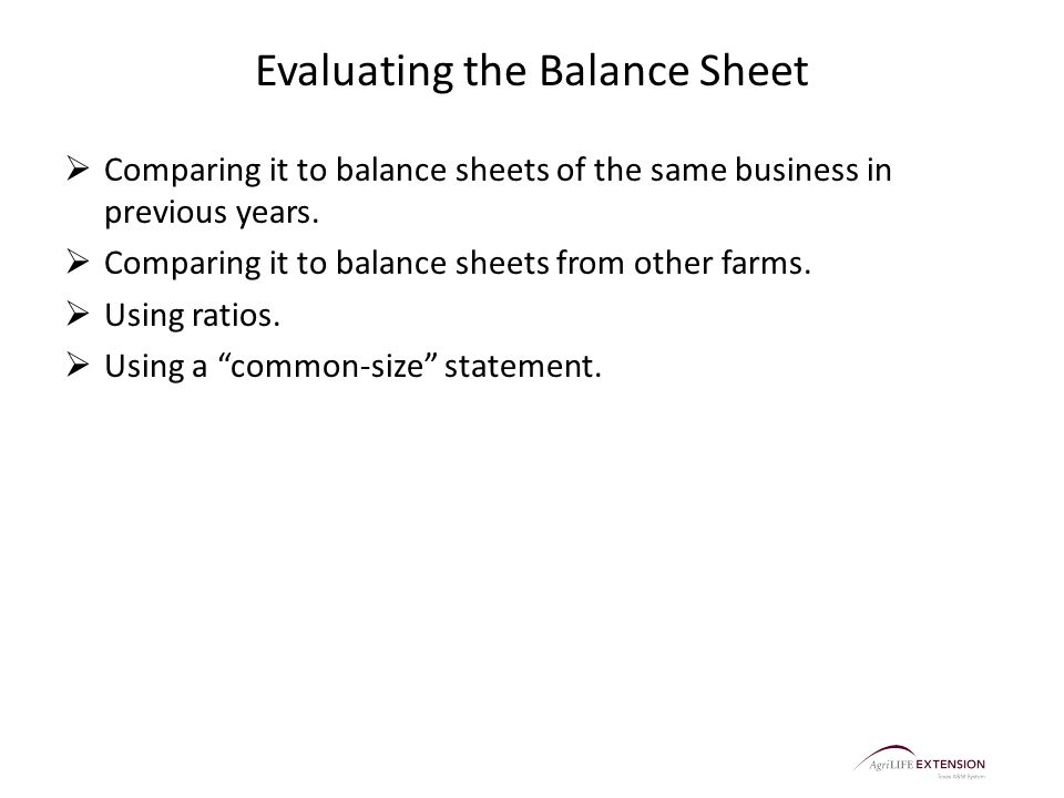 Evaluating the Balance Sheet  Comparing it to balance sheets of the same business in previous years.