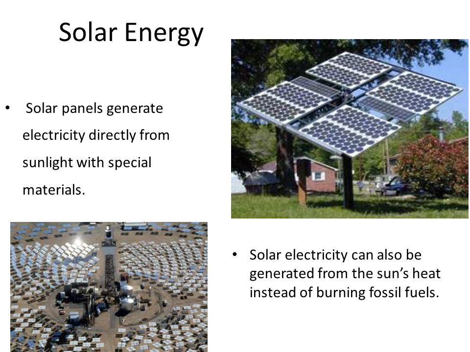 Solar Energy Solar panels generate electricity directly from sunlight with special materials.