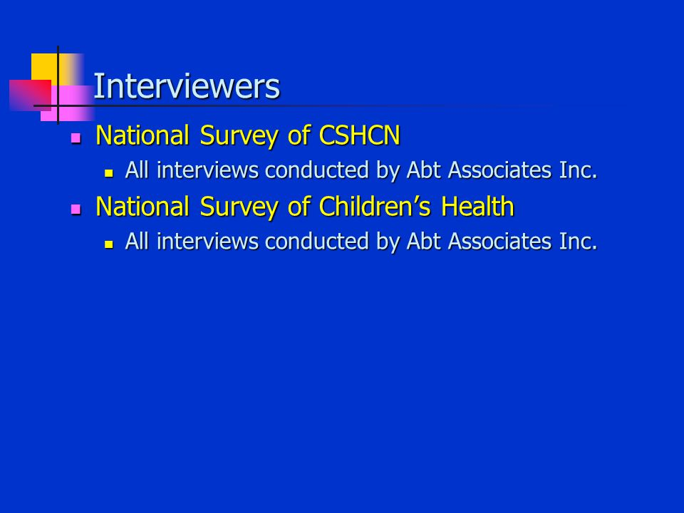 Interviewers National Survey of CSHCN National Survey of CSHCN All interviews conducted by Abt Associates Inc.