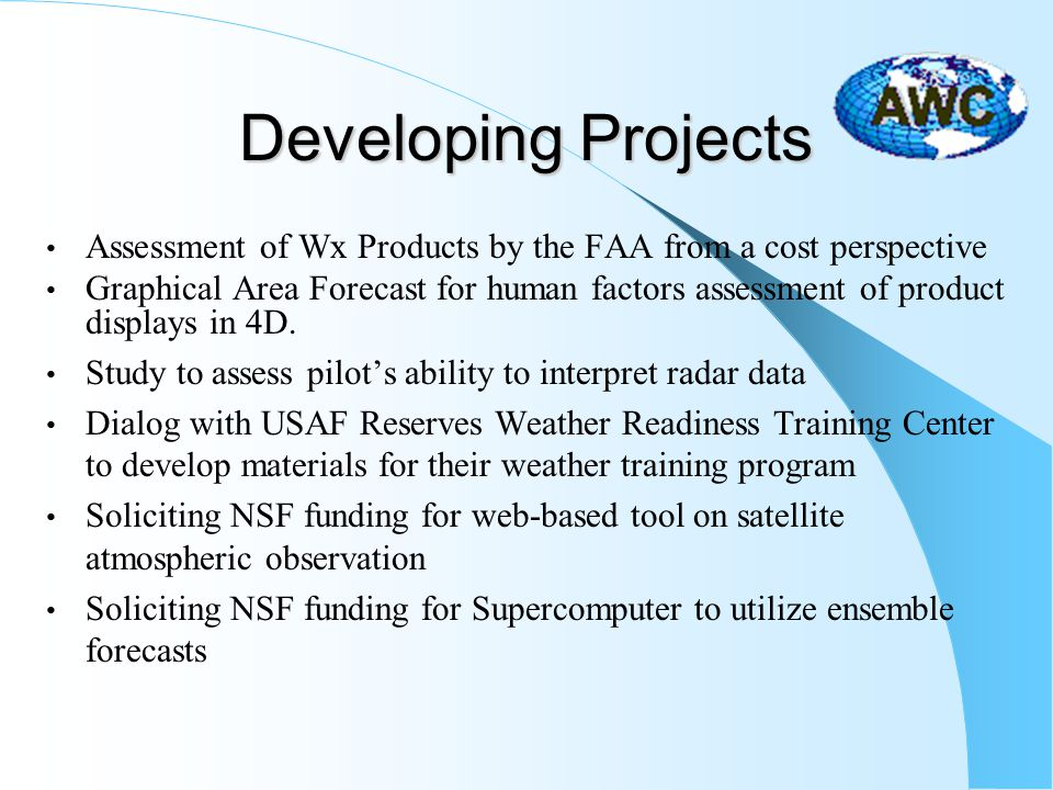 Developing Projects Assessment of Wx Products by the FAA from a cost perspective Graphical Area Forecast for human factors assessment of product displays in 4D.