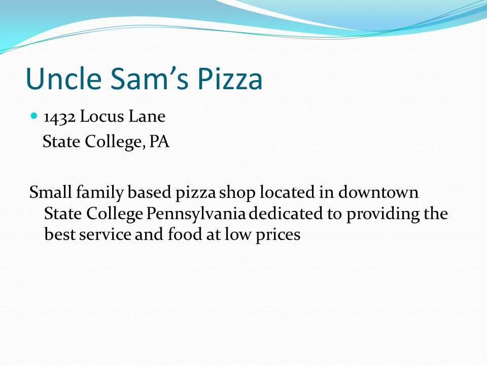 Uncle Sam's Pizza 1432 Locus Lane State College, PA Small family based pizza shop located in downtown State College Pennsylvania dedicated to providing the best service and food at low prices