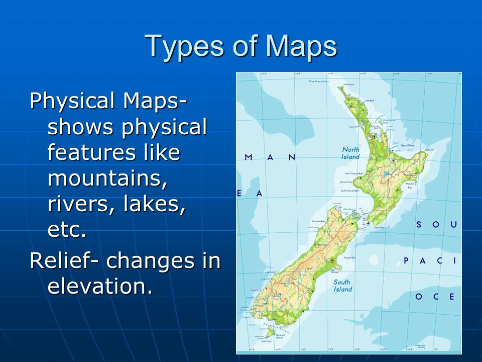 Types of Maps Physical Maps- shows physical features like mountains, rivers, lakes, etc.