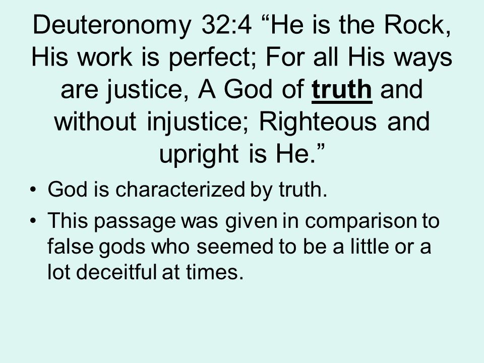 Deuteronomy 32:4 He is the Rock, His work is perfect; For all His ways are justice, A God of truth and without injustice; Righteous and upright is He. God is characterized by truth.