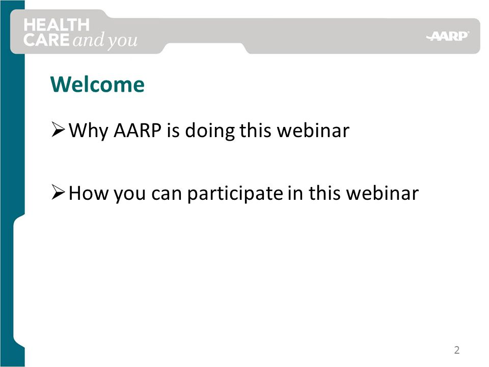 Welcome  Why AARP is doing this webinar  How you can participate in this webinar 2