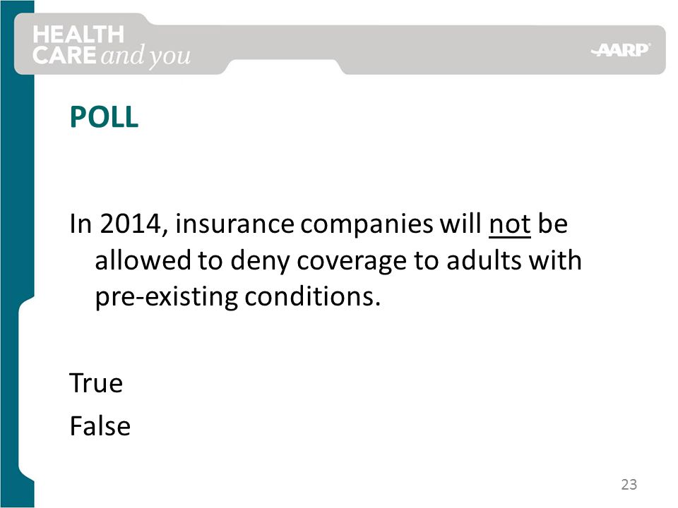 POLL In 2014, insurance companies will not be allowed to deny coverage to adults with pre-existing conditions.