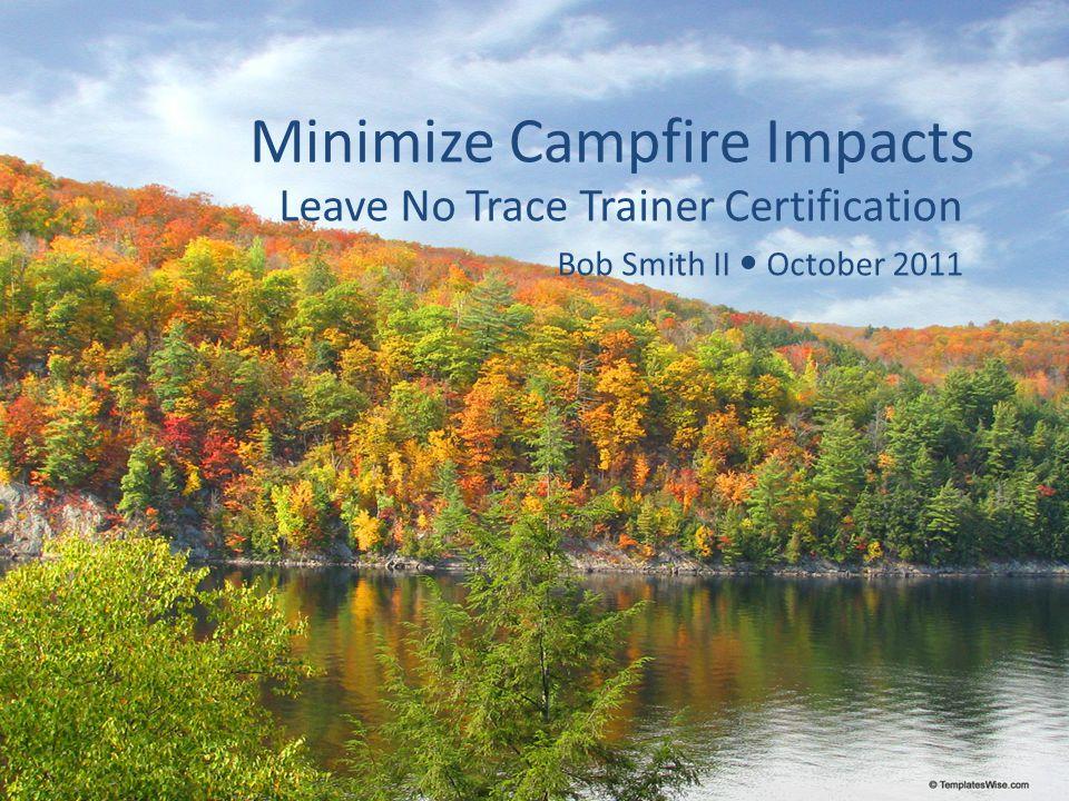 Minimize Campfire Impacts Leave No Trace Trainer Certification Bob