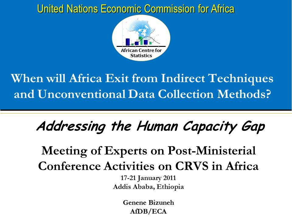 African Centre for Statistics United Nations Economic Commission for Africa When will Africa Exit from Indirect Techniques and Unconventional Data Collection Methods.