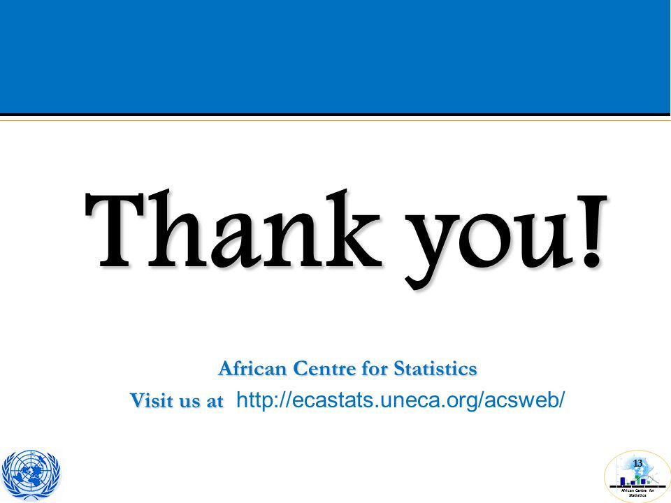 African Centre for Statistics 13 Thank you.