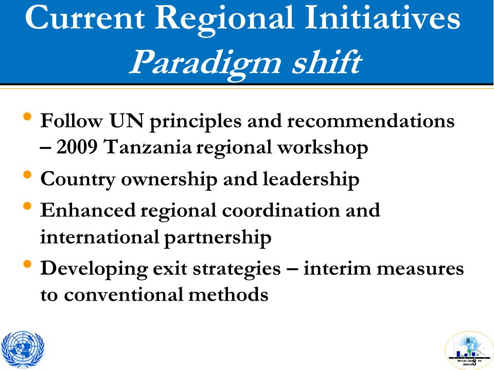 African Centre for Statistics 8 Current Regional Initiatives Paradigm shift 8 Follow UN principles and recommendations – 2009 Tanzania regional workshop Country ownership and leadership Enhanced regional coordination and international partnership Developing exit strategies – interim measures to conventional methods