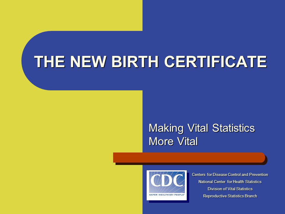 THE NEW BIRTH CERTIFICATE Making Vital Statistics More Vital Centers ...