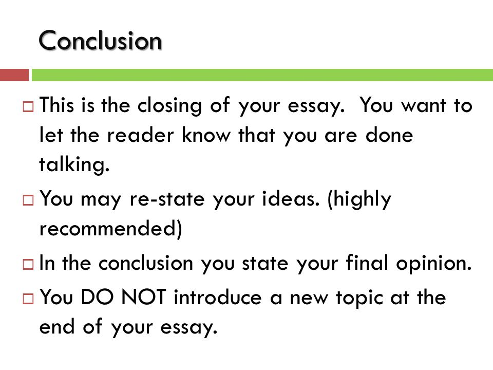 Conclusion  This is the closing of your essay.