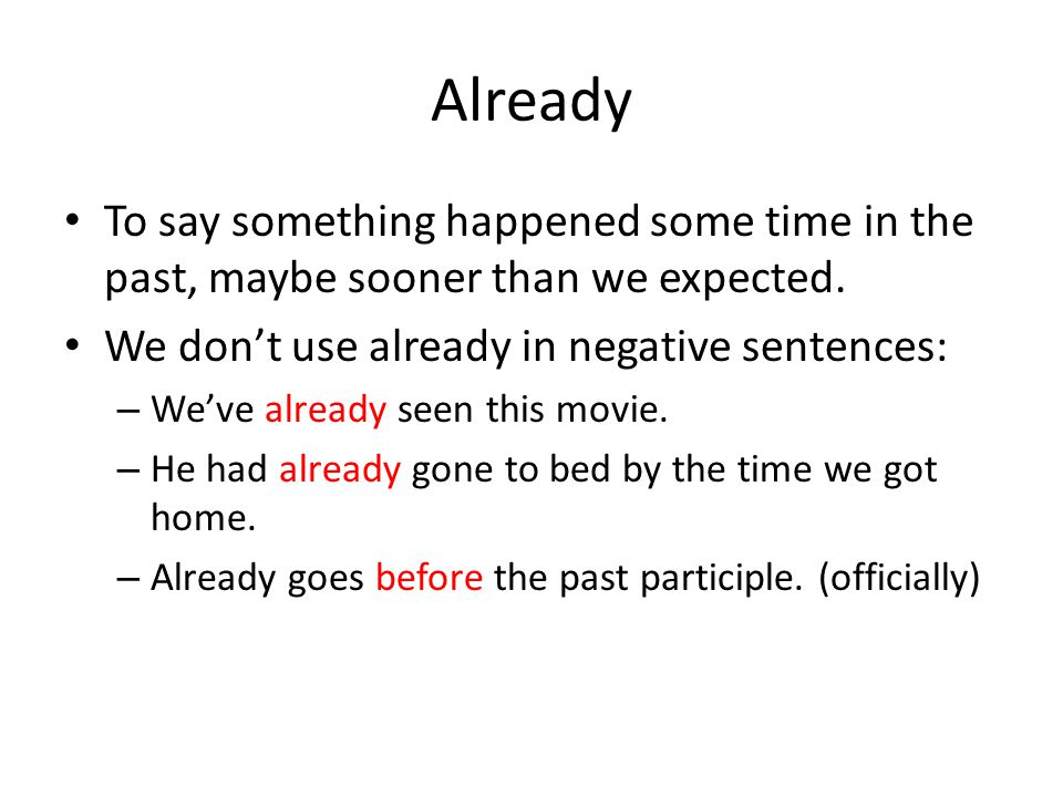 Already To say something happened some time in the past, maybe sooner than we expected.