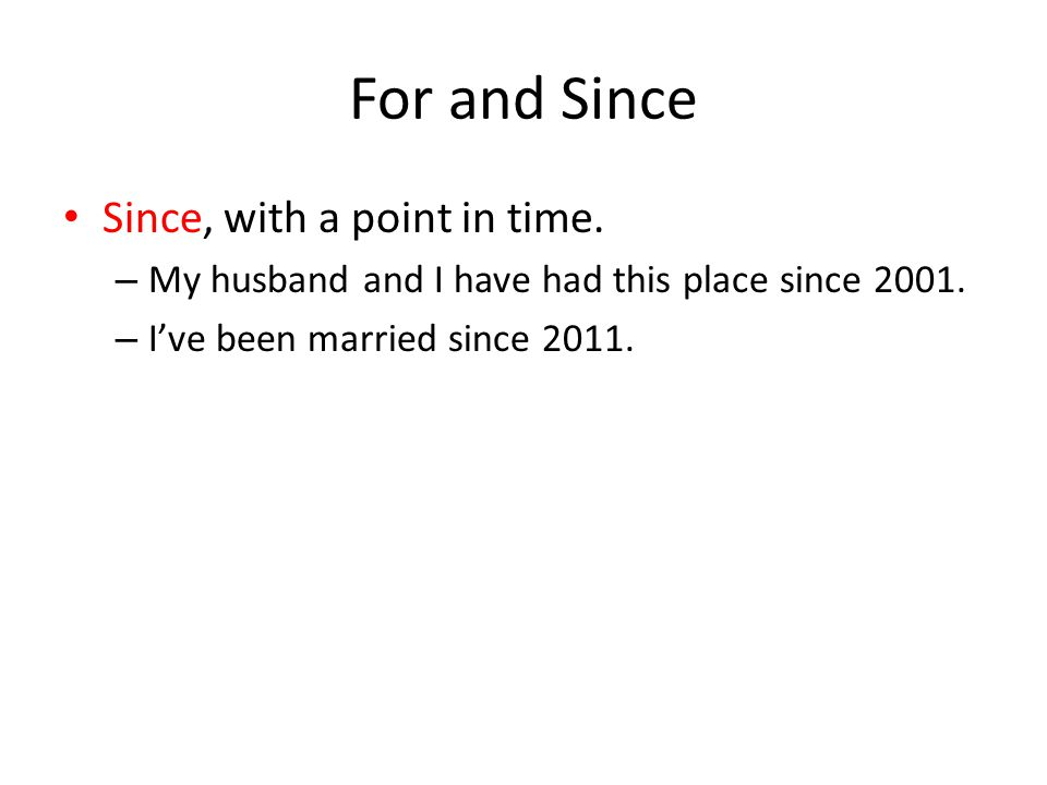 For and Since Since, with a point in time. – My husband and I have had this place since