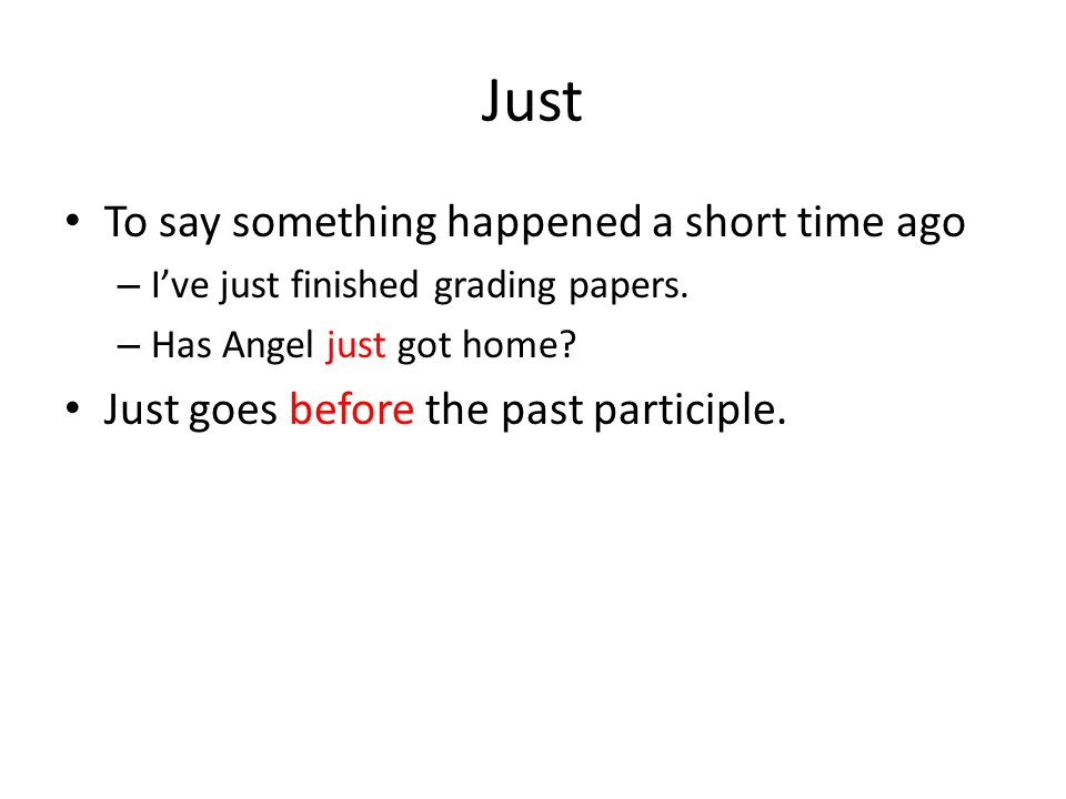 Just To say something happened a short time ago – I've just finished grading papers.