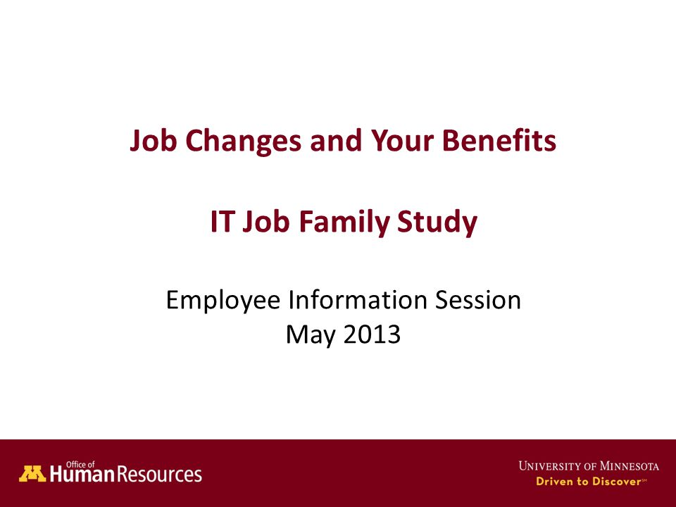 Human Resources Office of Job Changes and Your Benefits IT Job Family Study Employee Information Session May 2013