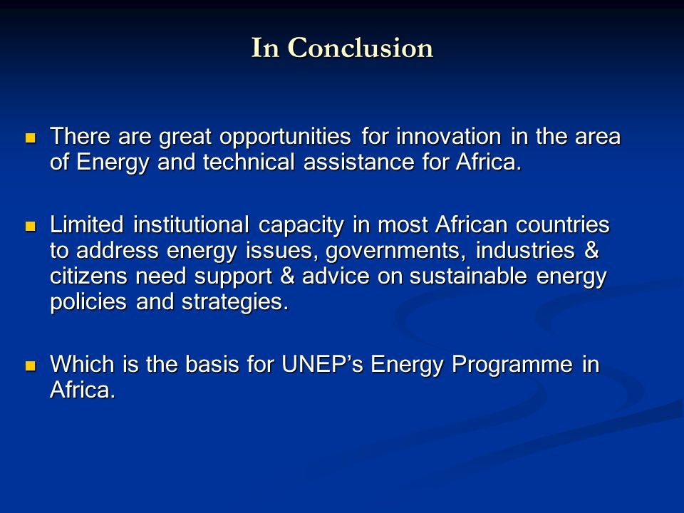 In Conclusion There are great opportunities for innovation in the area of Energy and technical assistance for Africa.