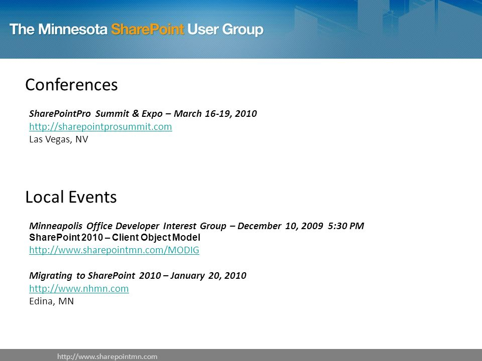 Conferences SharePointPro Summit & Expo – March 16-19, Las Vegas, NV   Local Events Minneapolis Office Developer Interest Group – December 10, :30 PM SharePoint 2010 – Client Object Model   Migrating to SharePoint 2010 – January 20, Edina, MN