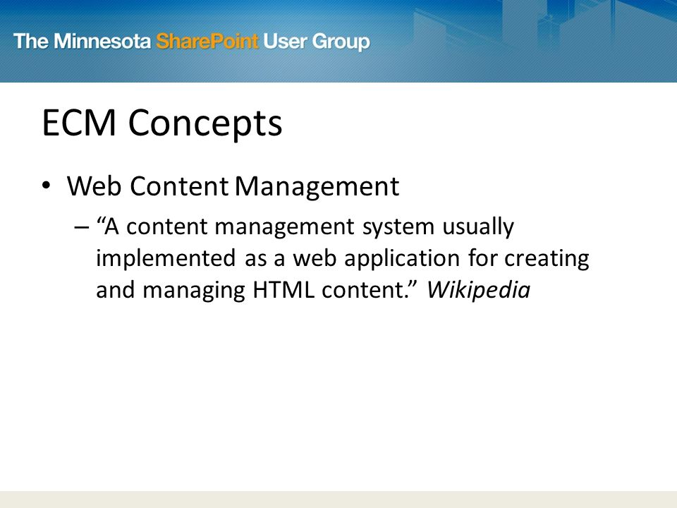 ECM Concepts Web Content Management – A content management system usually implemented as a web application for creating and managing HTML content. Wikipedia