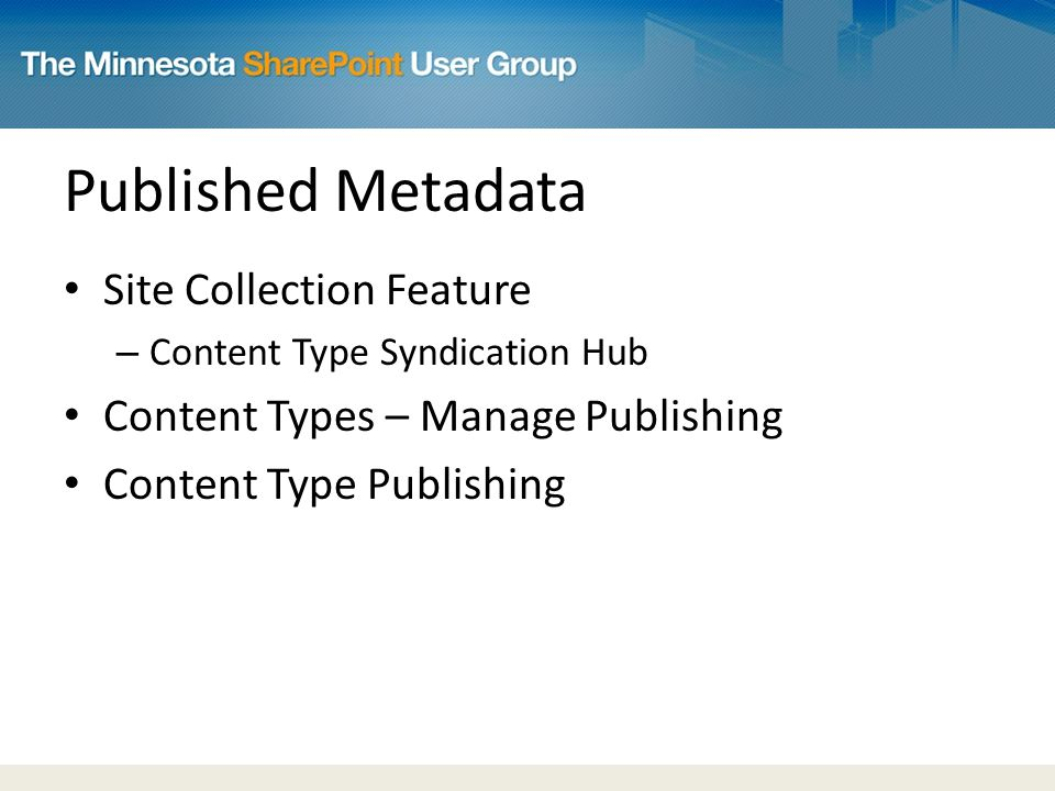 Published Metadata Site Collection Feature – Content Type Syndication Hub Content Types – Manage Publishing Content Type Publishing