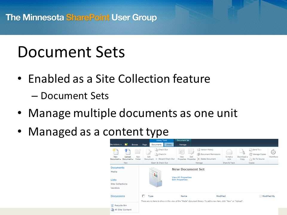 Document Sets Enabled as a Site Collection feature – Document Sets Manage multiple documents as one unit Managed as a content type