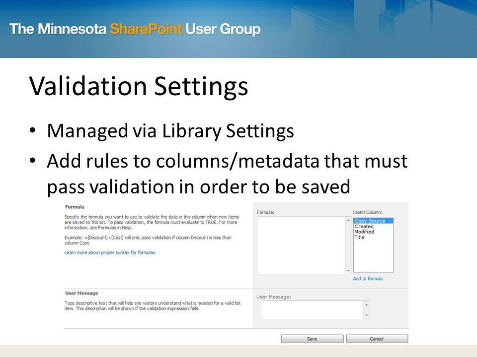 Validation Settings Managed via Library Settings Add rules to columns/metadata that must pass validation in order to be saved