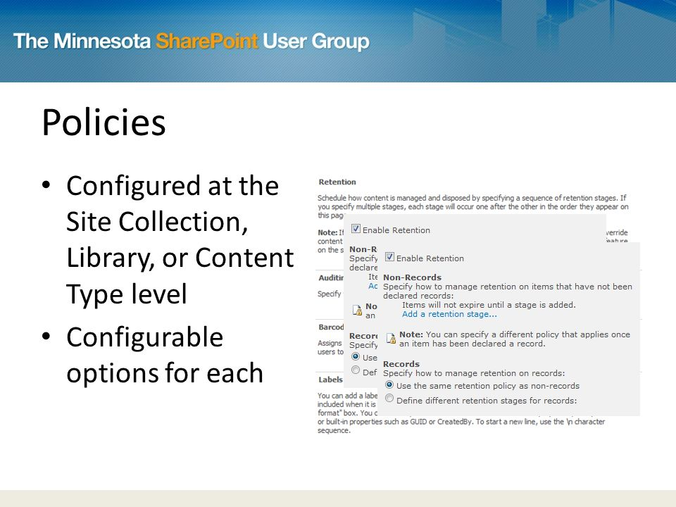 Policies Configured at the Site Collection, Library, or Content Type level Configurable options for each