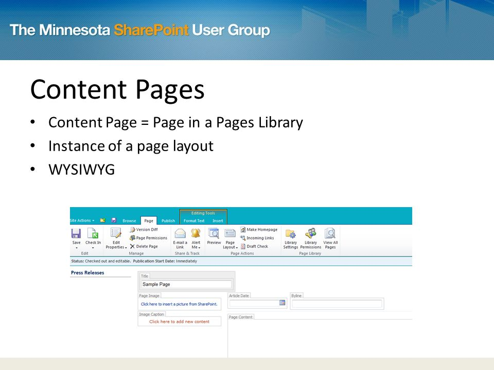 Content Pages Content Page = Page in a Pages Library Instance of a page layout WYSIWYG