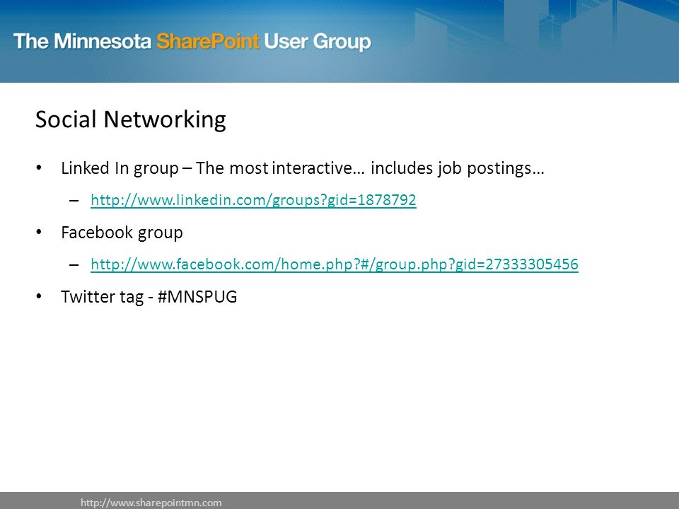 Social Networking Linked In group – The most interactive… includes job postings… –   gid= gid= Facebook group –   #/group.php gid= #/group.php gid= Twitter tag - #MNSPUG