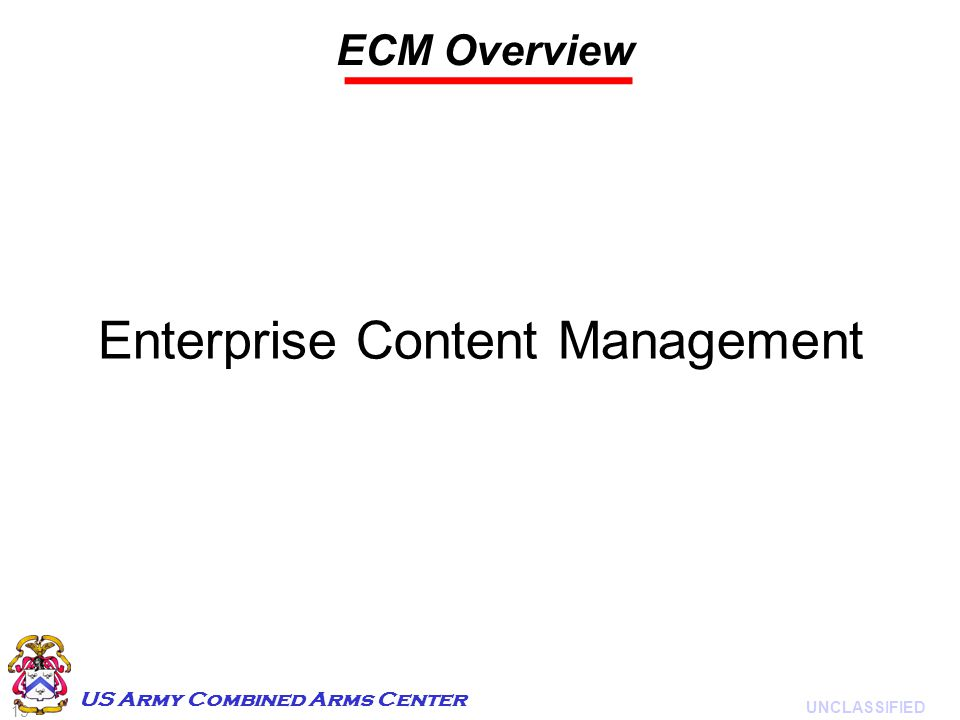 19 UNCLASSIFIED US Army Combined Arms Center ECM Overview Enterprise Content Management
