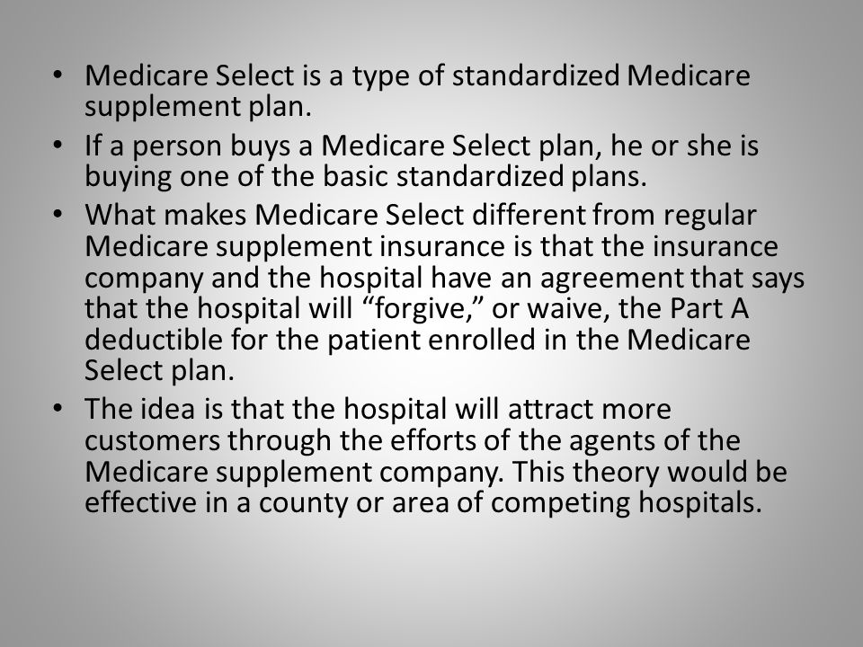 Medicare Select is a type of standardized Medicare supplement plan.