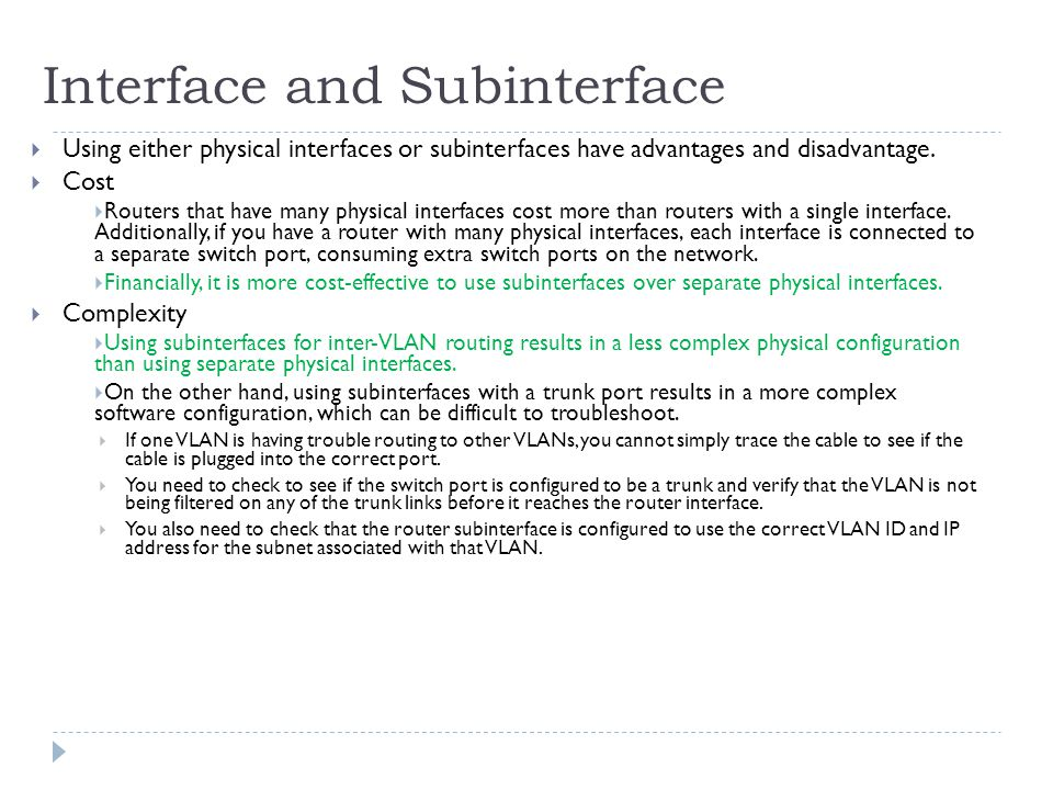Interface and Subinterface  Using either physical interfaces or subinterfaces have advantages and disadvantage.