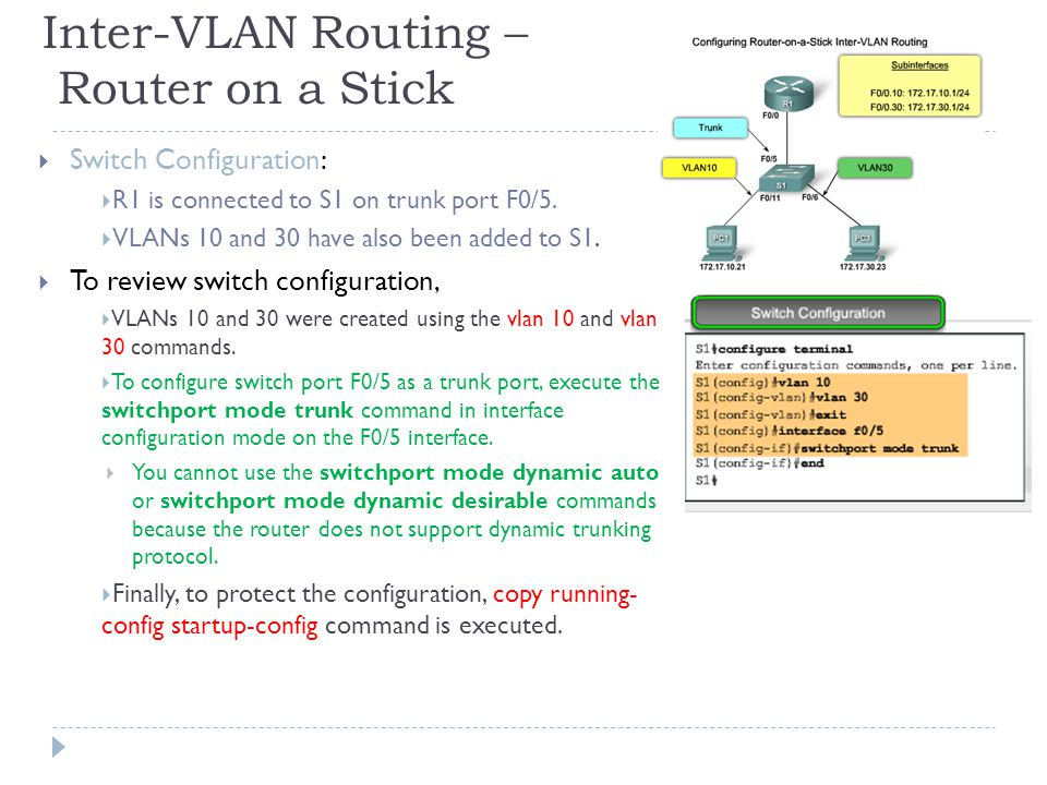 Inter-VLAN Routing – Router on a Stick  Switch Configuration:  R1 is connected to S1 on trunk port F0/5.
