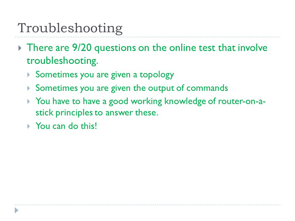 Troubleshooting  There are 9/20 questions on the online test that involve troubleshooting.