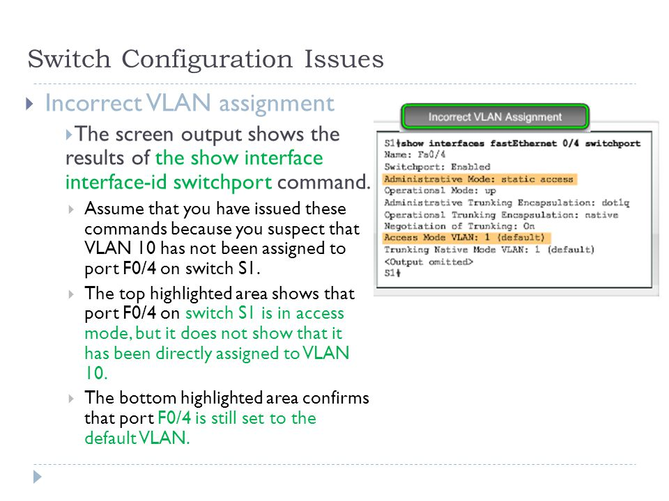 Switch Configuration Issues  Incorrect VLAN assignment  The screen output shows the results of the show interface interface-id switchport command.