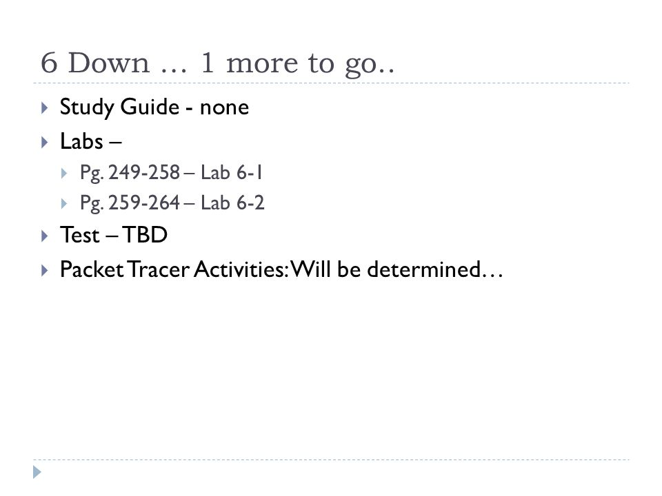 6 Down … 1 more to go..  Study Guide - none  Labs –  Pg.