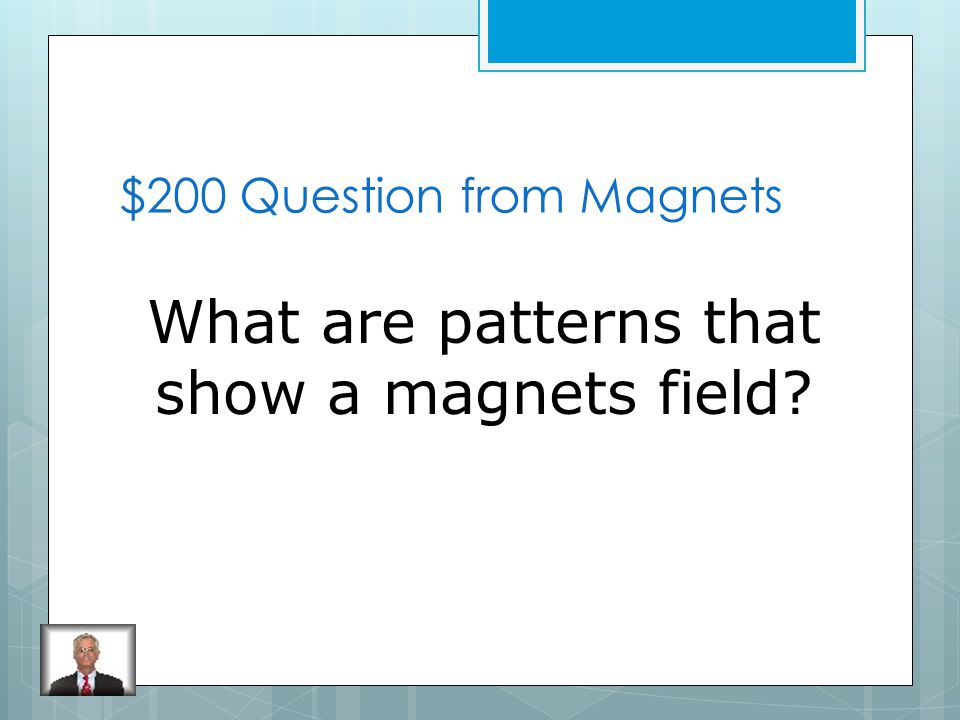 $100 Answer from Magnets The magnet's ends or poles