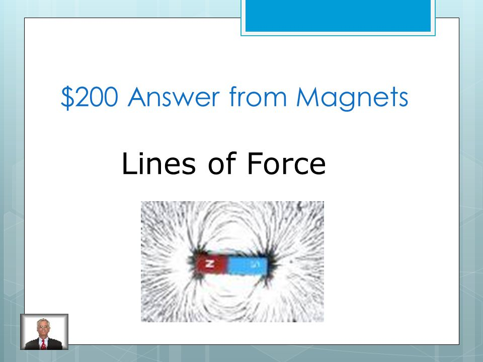 $200 Question from Magnets What are patterns that show a magnets field