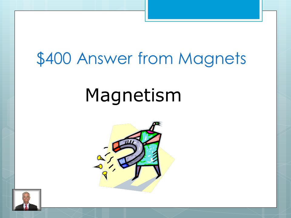 $400 Question from Magnets What is a magnet's property that attracts certain materials like iron
