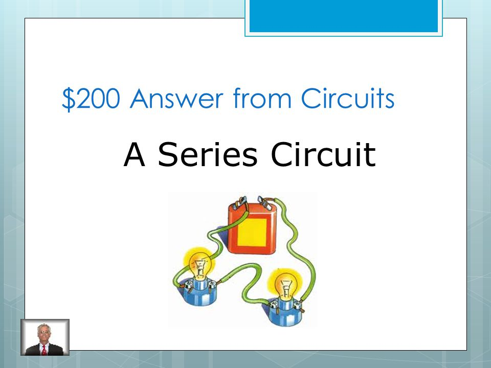 $200 Question from Circuits What is an electric circuit in which the parts are connected in a single path