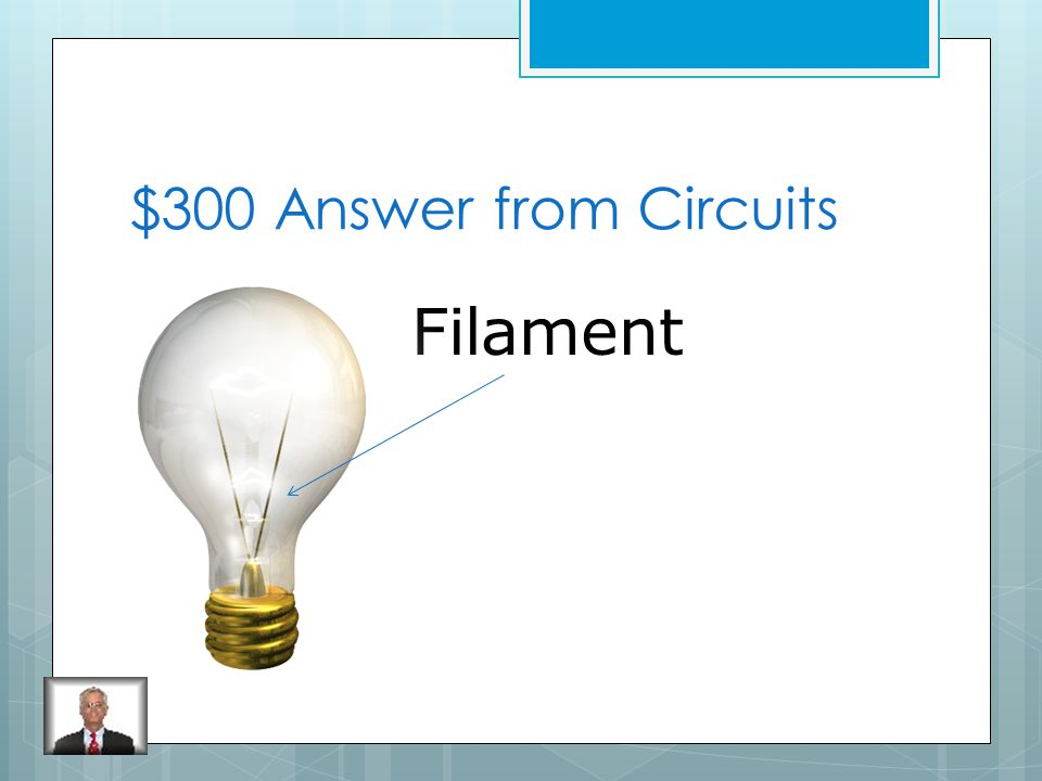 $300 Question from Circuits What is a long, thin wire made of metal tungsten