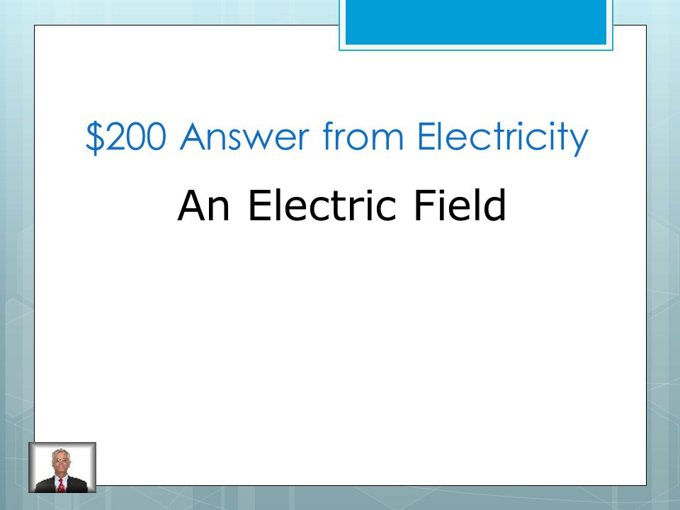 $200 Question from Electricity What is the space around electrically charged objects