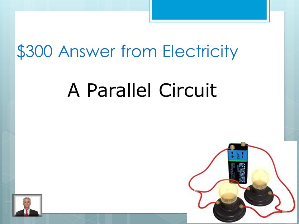 $300 Question from Electricity Which circuit would not stop the path of electric charges when a light bulb burns out