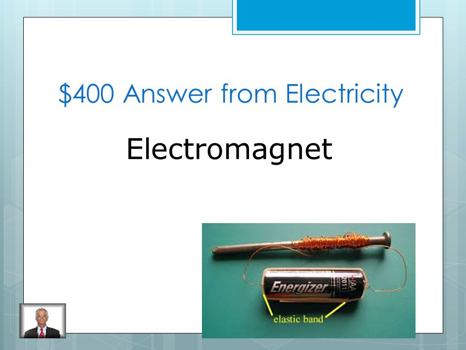 $400 Question from Electricity What is a magnet made when electric charges that move through a coil of wire wrapped around an iron core, or center