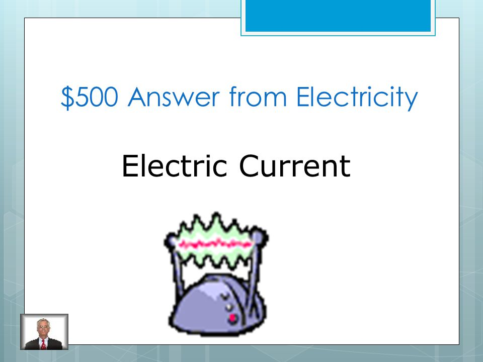 $500 Question from Electricity What is a path in which negative charges can flow